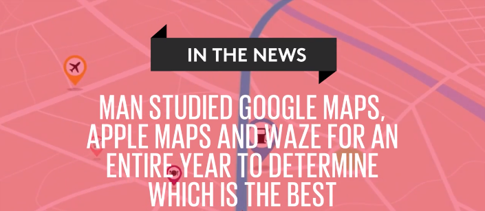 Man studied Google Maps, Apple Maps and Waze for year to find the best.